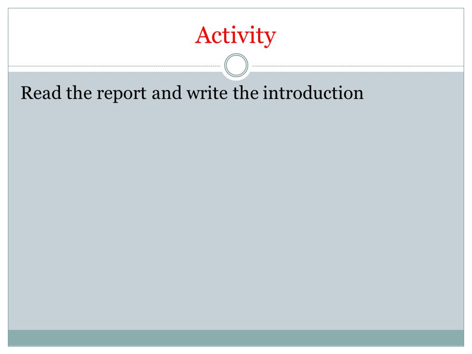 Activity Read the report and write the introduction