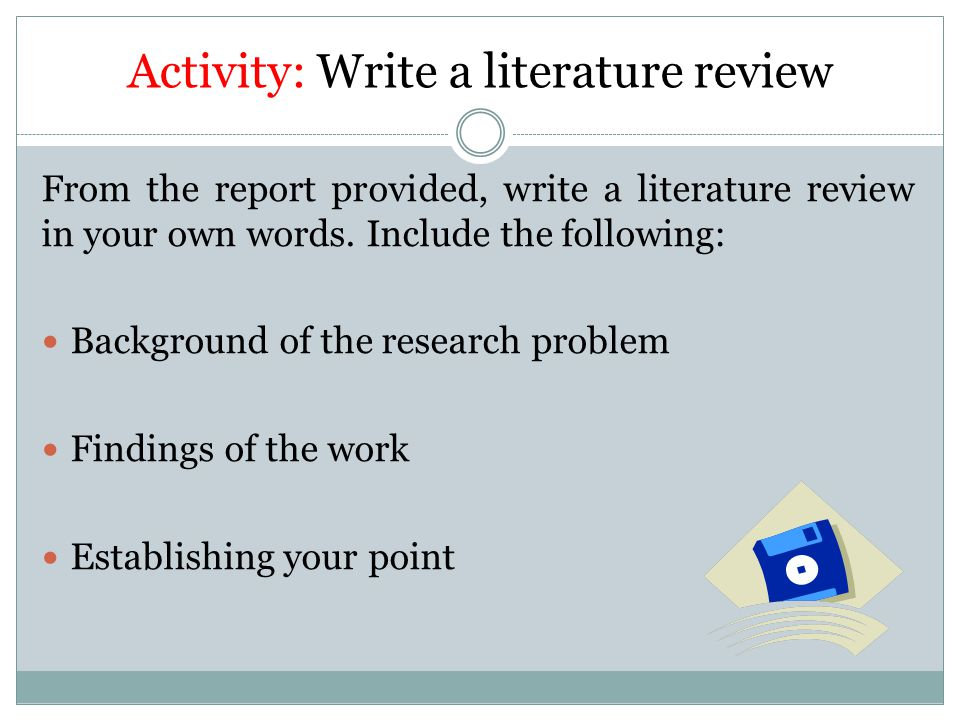 Activity: Write a literature review From the report provided, write a literature review in your own words.