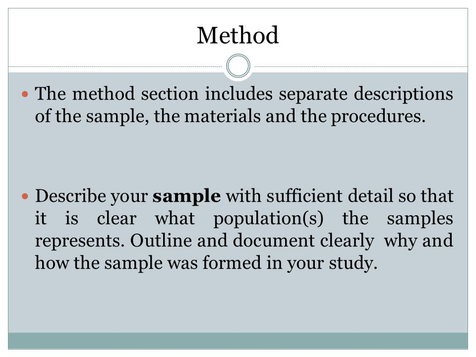 Method The method section includes separate descriptions of the sample, the materials and the procedures.