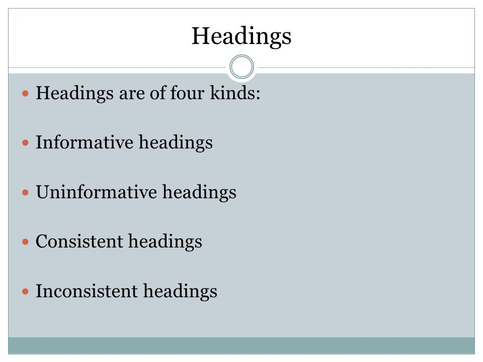 Headings Headings are of four kinds: Informative headings Uninformative headings Consistent headings Inconsistent headings