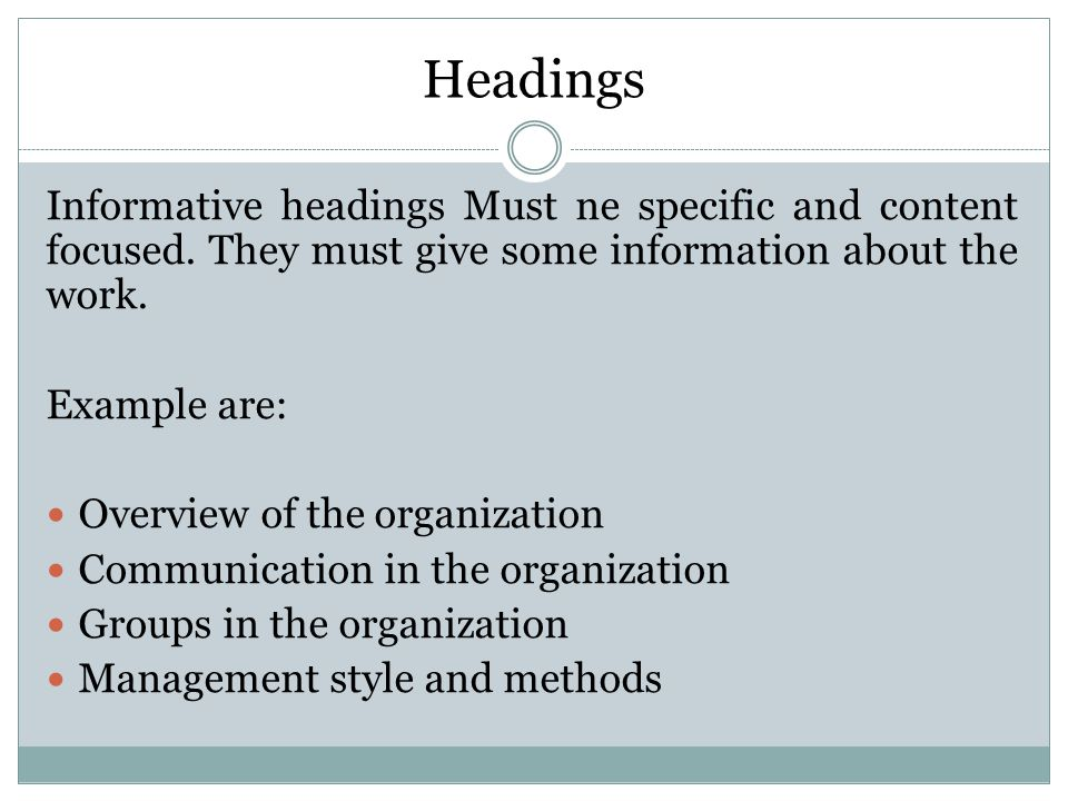 Headings Informative headings Must ne specific and content focused.