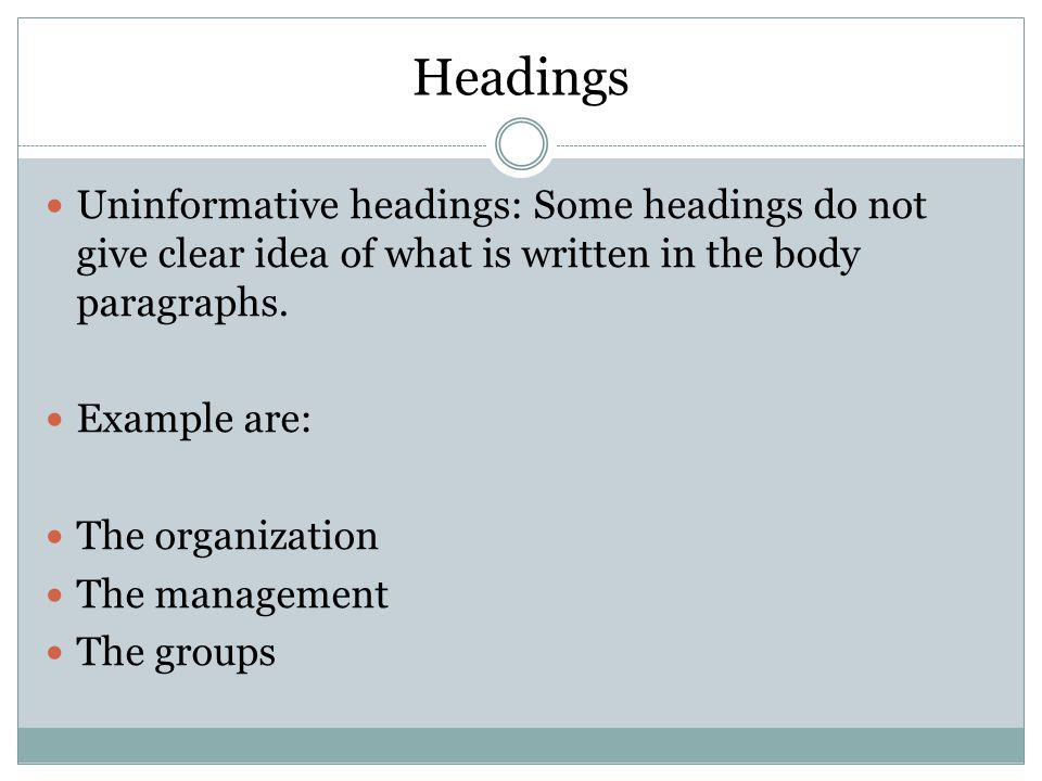 Headings Consistent headings: This is the most commonly used format for section headings in an informational report.