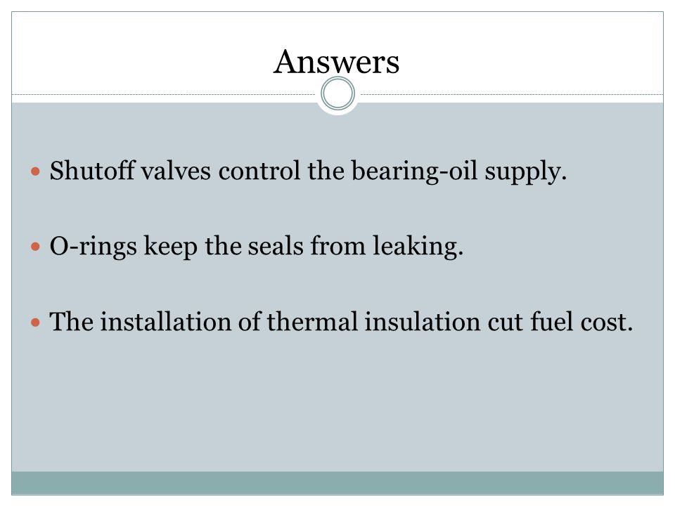 Answers Shutoff valves control the bearing-oil supply.