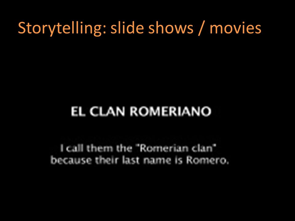 Storytelling: slide shows / movies