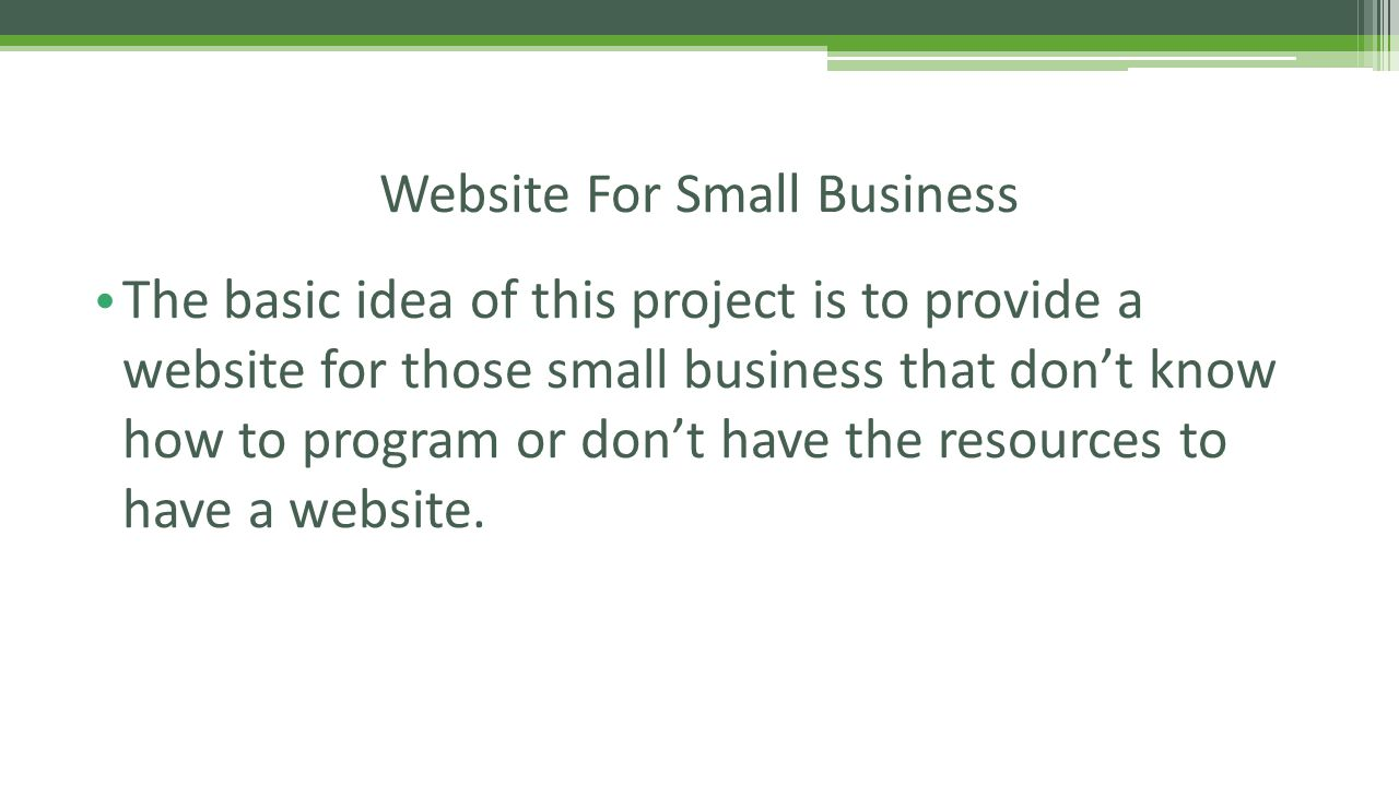The basic idea of this project is to provide a website for those small business that don't know how to program or don't have the resources to have a website.