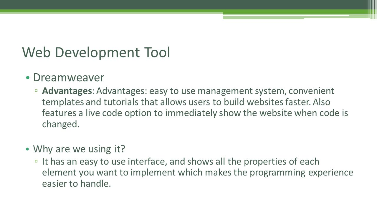 Dreamweaver ▫ Advantages: Advantages: easy to use management system, convenient templates and tutorials that allows users to build websites faster.