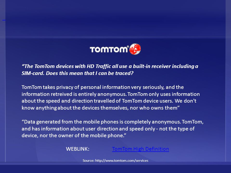 "Source: http://www.tomtom.com/services ""The TomTom devices with HD Traffic all use a built-in receiver including a SIM-card. Does this mean that I can"