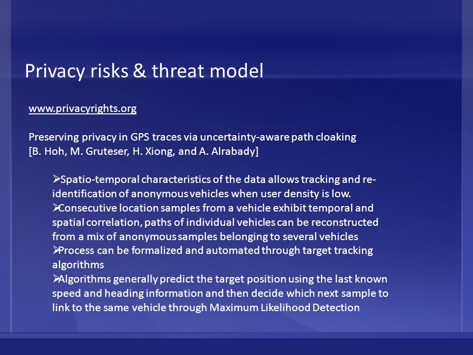 Privacy risks & threat model www.privacyrights.org Preserving privacy in GPS traces via uncertainty-aware path cloaking [B. Hoh, M. Gruteser, H. Xiong