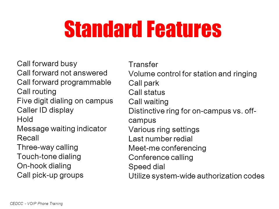 CEDCC - VOIP Phone Training Standard Features Call forward busy Call forward not answered Call forward programmable Call routing Five digit dialing on
