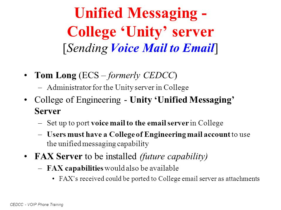 CEDCC - VOIP Phone Training Unified Messaging - College 'Unity' server [Sending Voice Mail to Email] Tom Long (ECS – formerly CEDCC) –Administrator fo