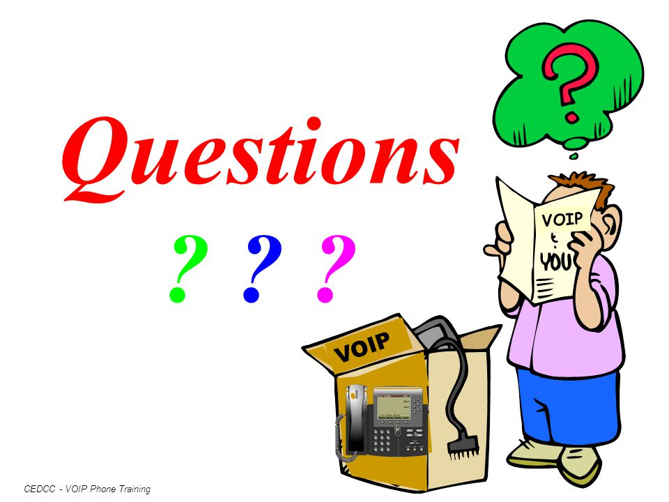 CEDCC - VOIP Phone Training Questions ? ? ? VOIP