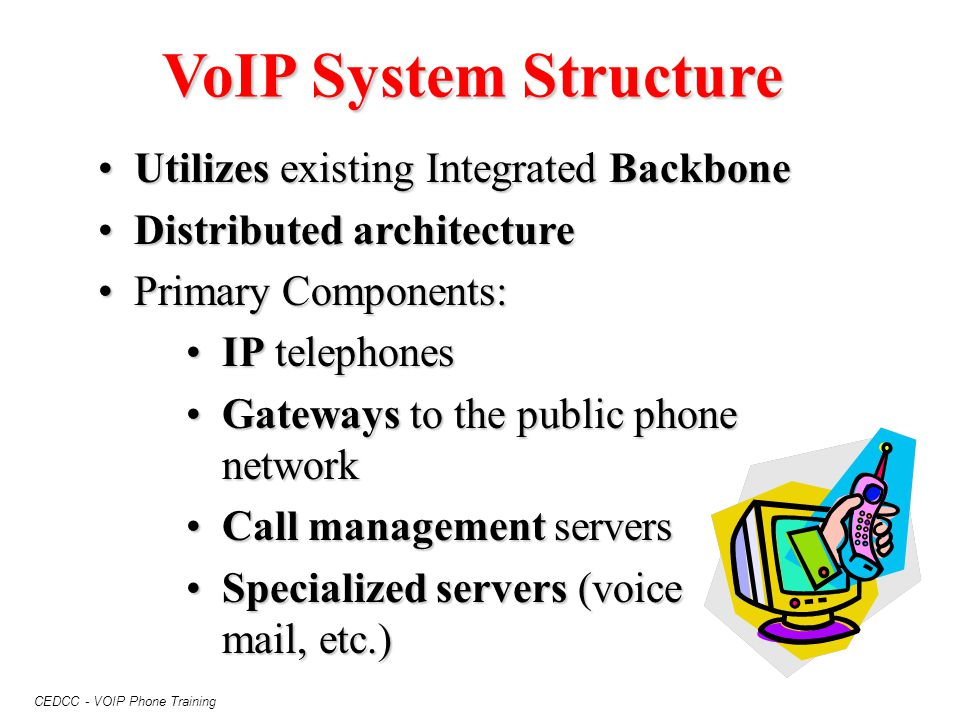 CEDCC - VOIP Phone Training VoIP System Structure Utilizes existing Integrated BackboneUtilizes existing Integrated Backbone Distributed architectureD