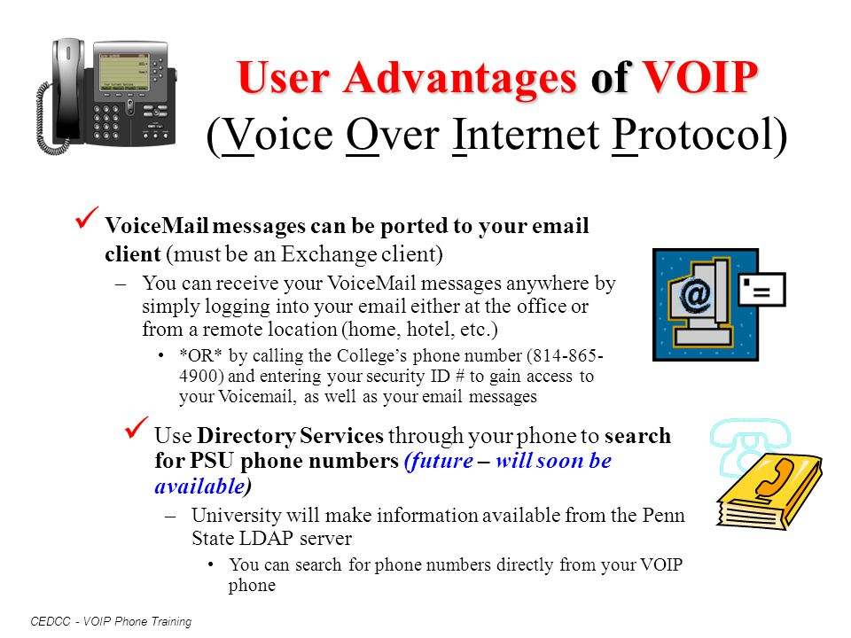CEDCC - VOIP Phone Training User Advantages of VOIP User Advantages of VOIP (Voice Over Internet Protocol) VoiceMail messages can be ported to your em