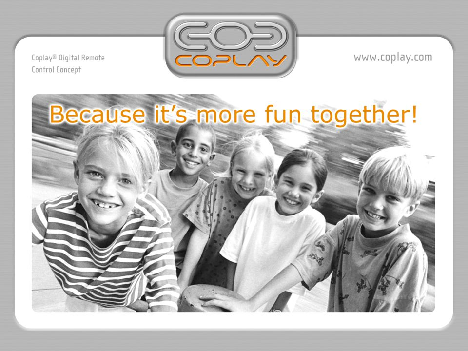 A complete new concept for remote controlled toys.Coplay ® will be to the toy industry what Intel ® is to the computer industry ;-) What is Coplay?