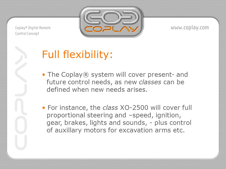The Coplay® system will cover present- and future control needs, as new classes can be defined when new needs arises.