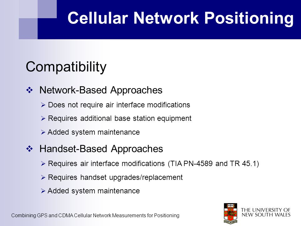 Combining GPS and CDMA Cellular Network Measurements for Positioning Cellular Network Positioning Compatibility  Network-Based Approaches  Does not