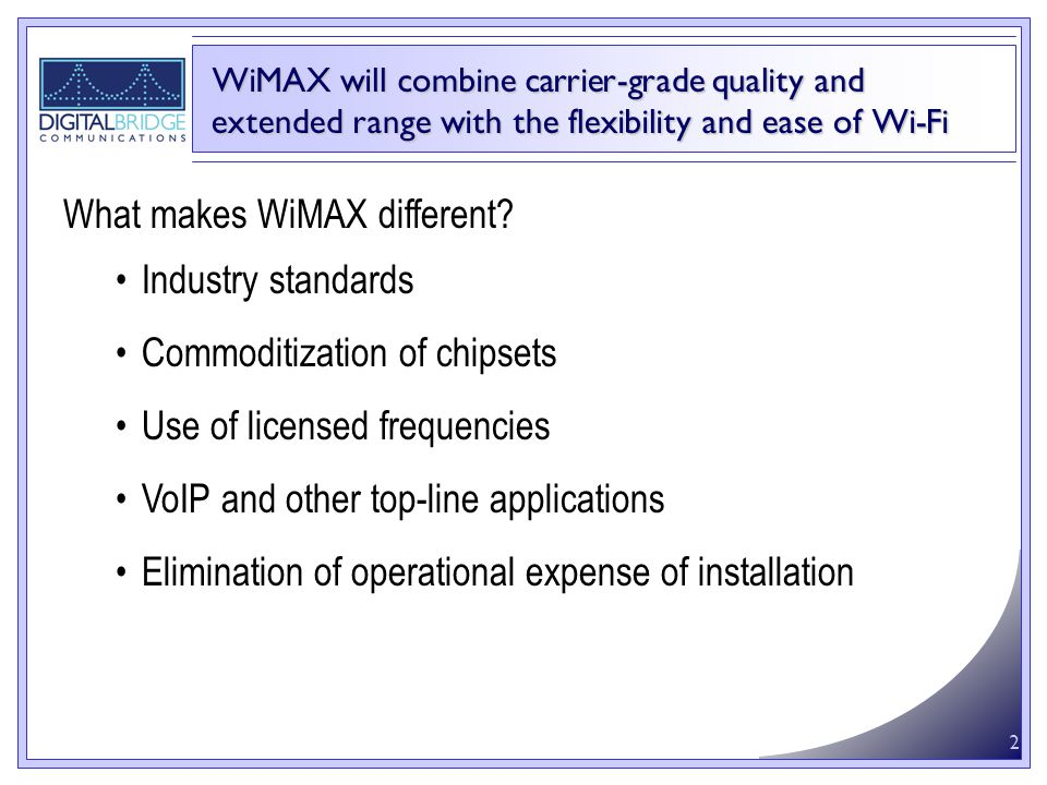 2 WiMAX will combine carrier-grade quality and extended range with the flexibility and ease of Wi-Fi What makes WiMAX different.