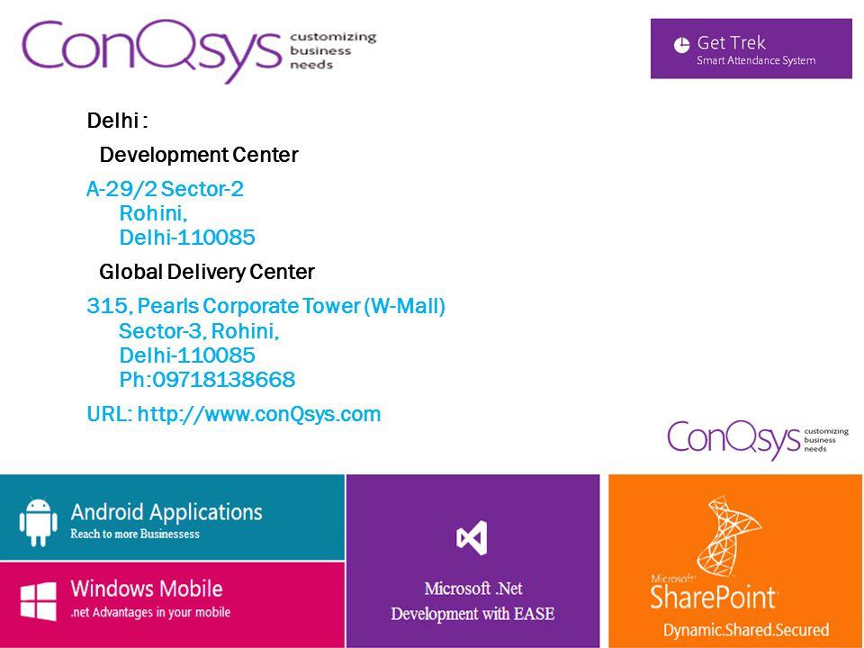 Delhi : Development Center A-29/2 Sector-2 Rohini, Delhi-110085 Global Delivery Center 315, Pearls Corporate Tower (W-Mall) Sector-3, Rohini, Delhi-110085 Ph:09718138668 URL: http://www.conQsys.com DELHI