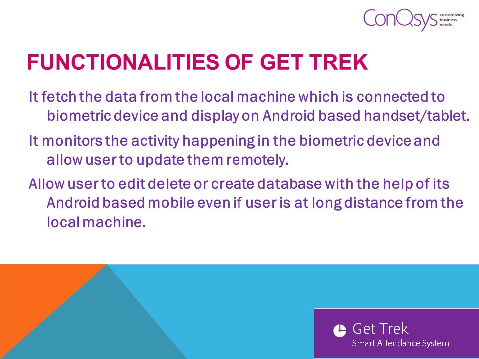 BENEFITS OF GET TREK It is a money saving application which can result in growth of an organization.
