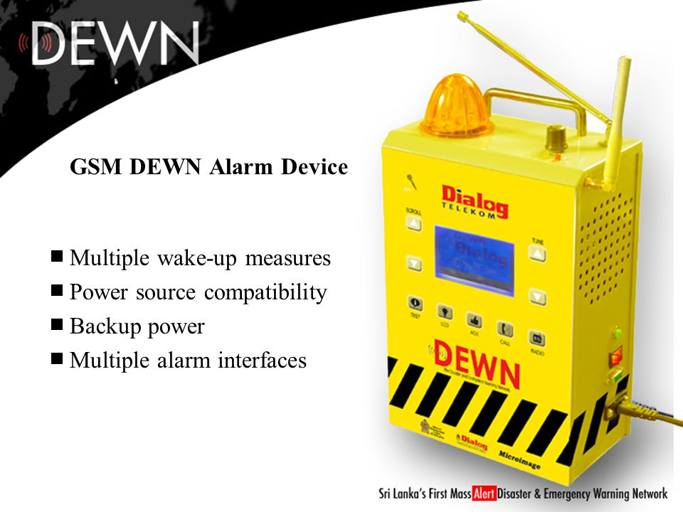 GSM DEWN Alarm Device Multiple wake-up measures Power source compatibility Backup power Multiple alarm interfaces