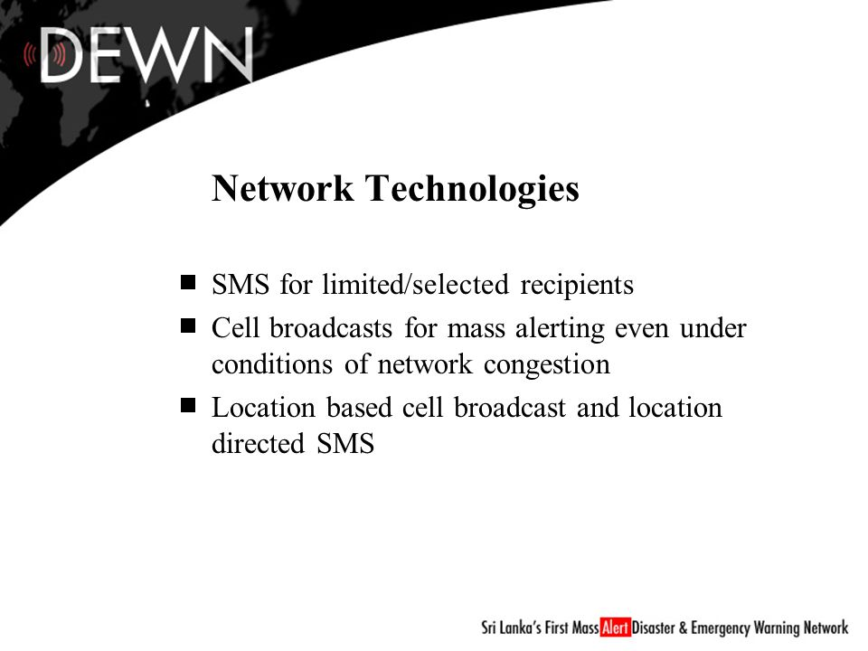 Cell Broadcast and Mass Alerts Immune to network congestion Ideal for mass alerts Configure by location specific basis