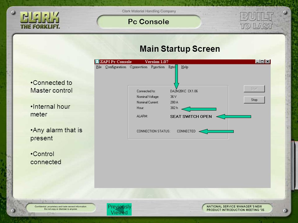 Previously Viewed Pc Console NATIONAL SERVICE MANAGER'S NEW PRODUCT INTRODUCTION MEETING 05 Main Startup Screen Connected to Master control Internal hour meter Any alarm that is present Control connected