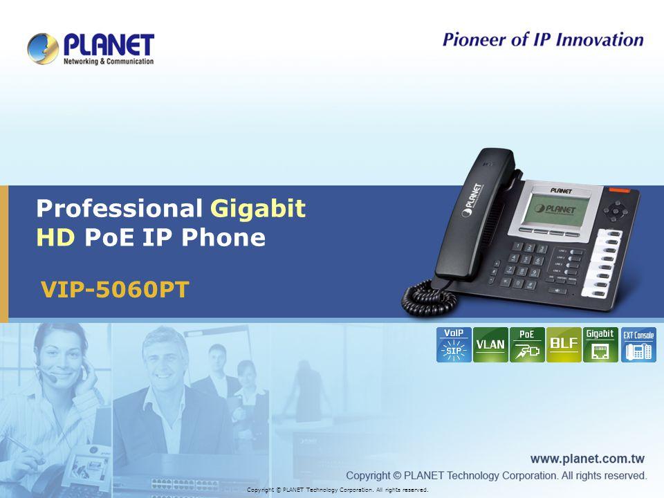 VIP-5060PT Professional Gigabit HD PoE IP Phone Copyright © PLANET Technology Corporation.