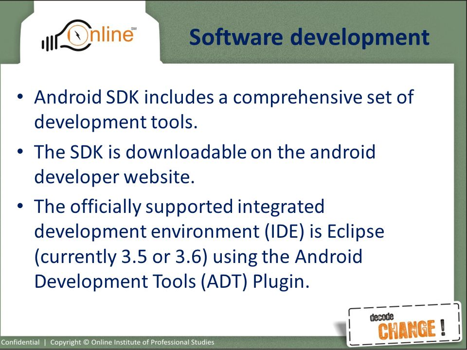 Software development Android SDK includes a comprehensive set of development tools.