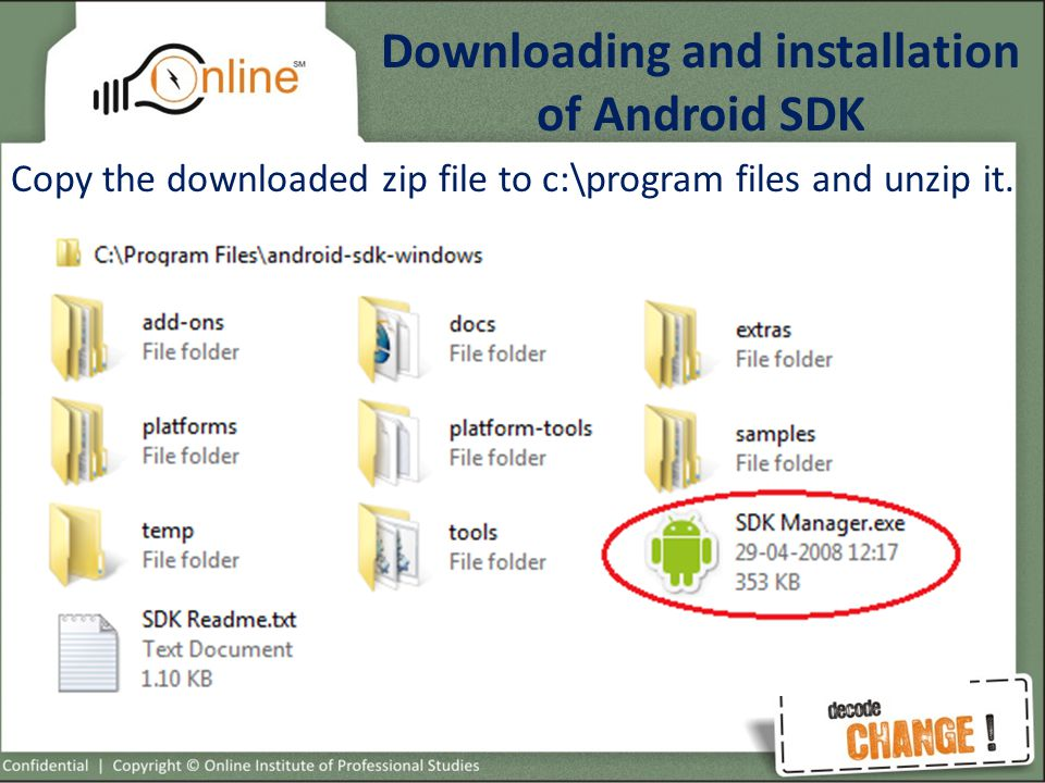 Downloading and installation of Android SDK Copy the downloaded zip file to c:\program files and unzip it.