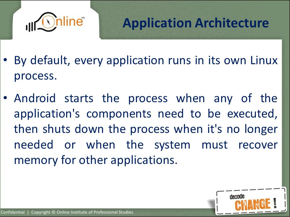 Application Architecture By default, every application runs in its own Linux process.