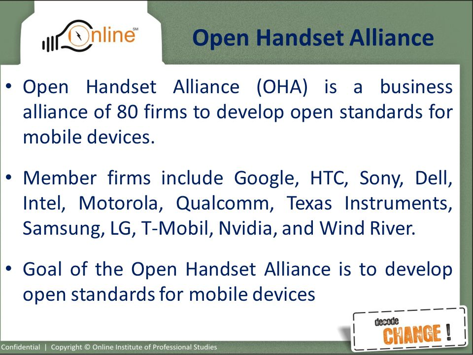 Open Handset Alliance Open Handset Alliance (OHA) is a business alliance of 80 firms to develop open standards for mobile devices.