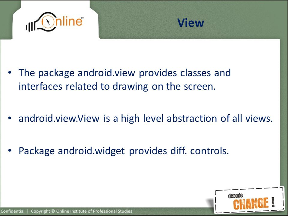 View The package android.view provides classes and interfaces related to drawing on the screen.
