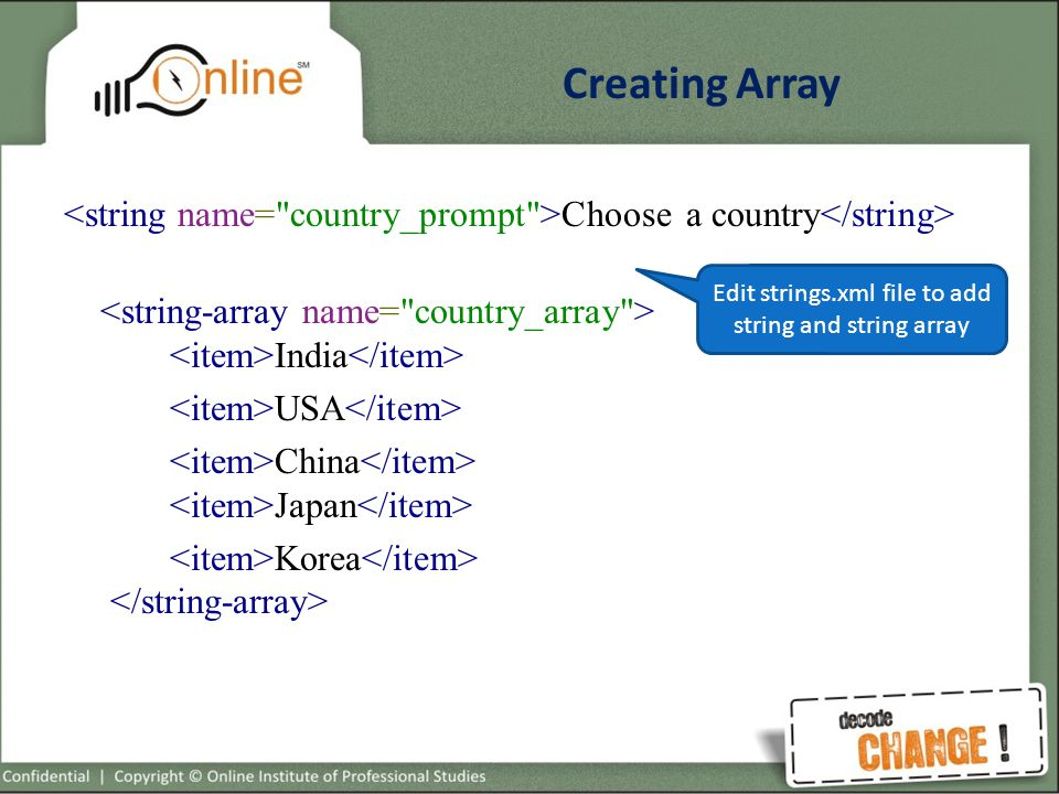 Creating Array Choose a country India USA China Japan Korea Edit strings.xml file to add string and string array