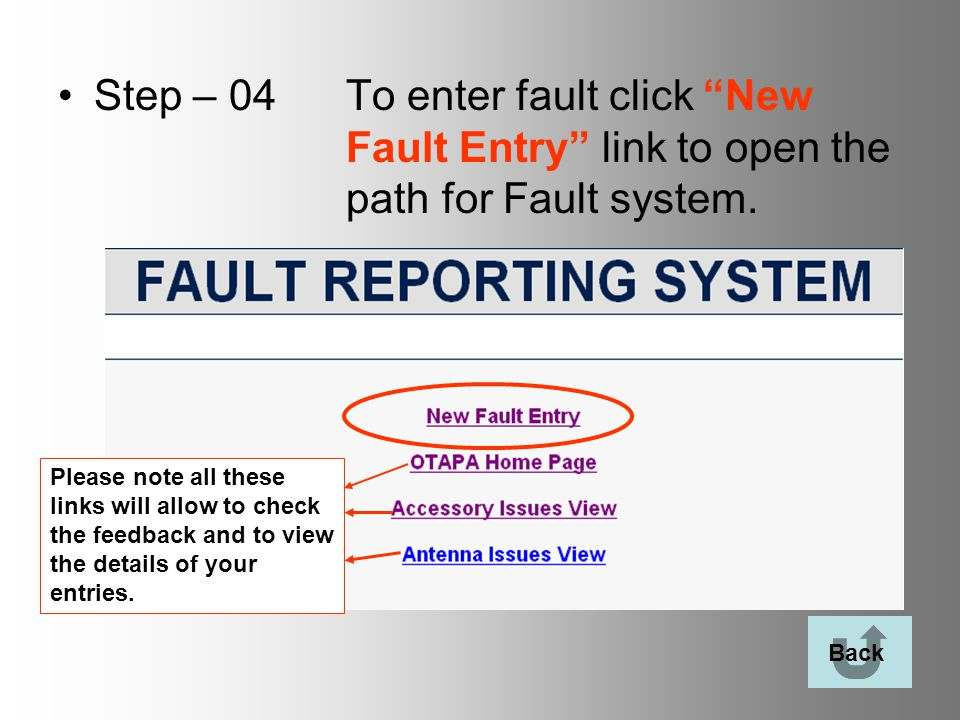 """Step – 04To enter fault click """"New Fault Entry"""" link to open the pathfor Fault system. Back Please note all these links will allow to check the feedba"""