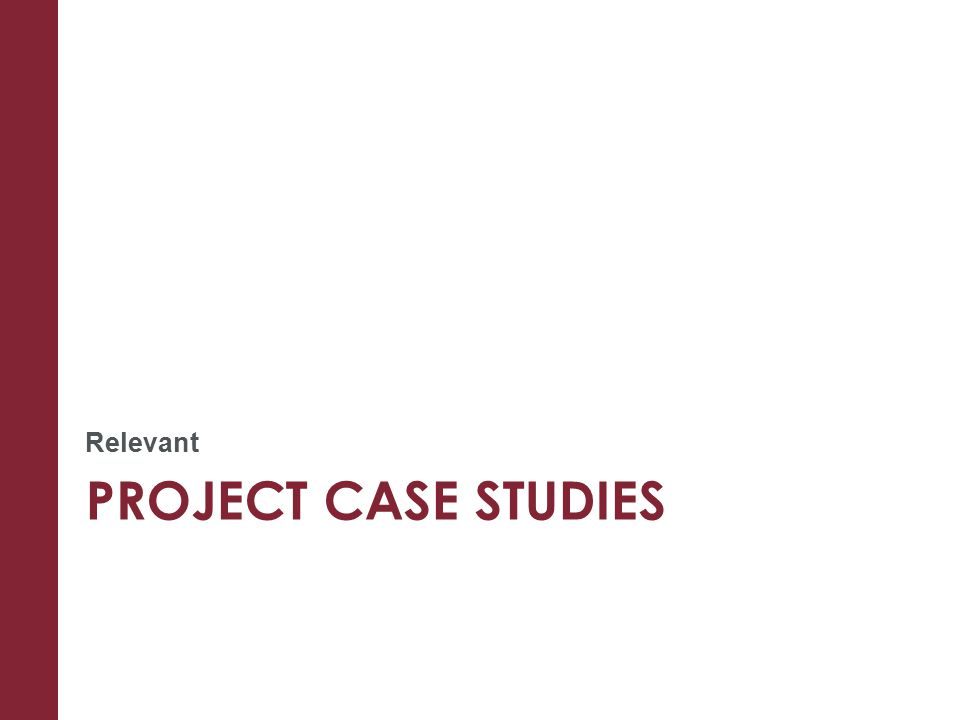 PROJECT CASE STUDIES Relevant