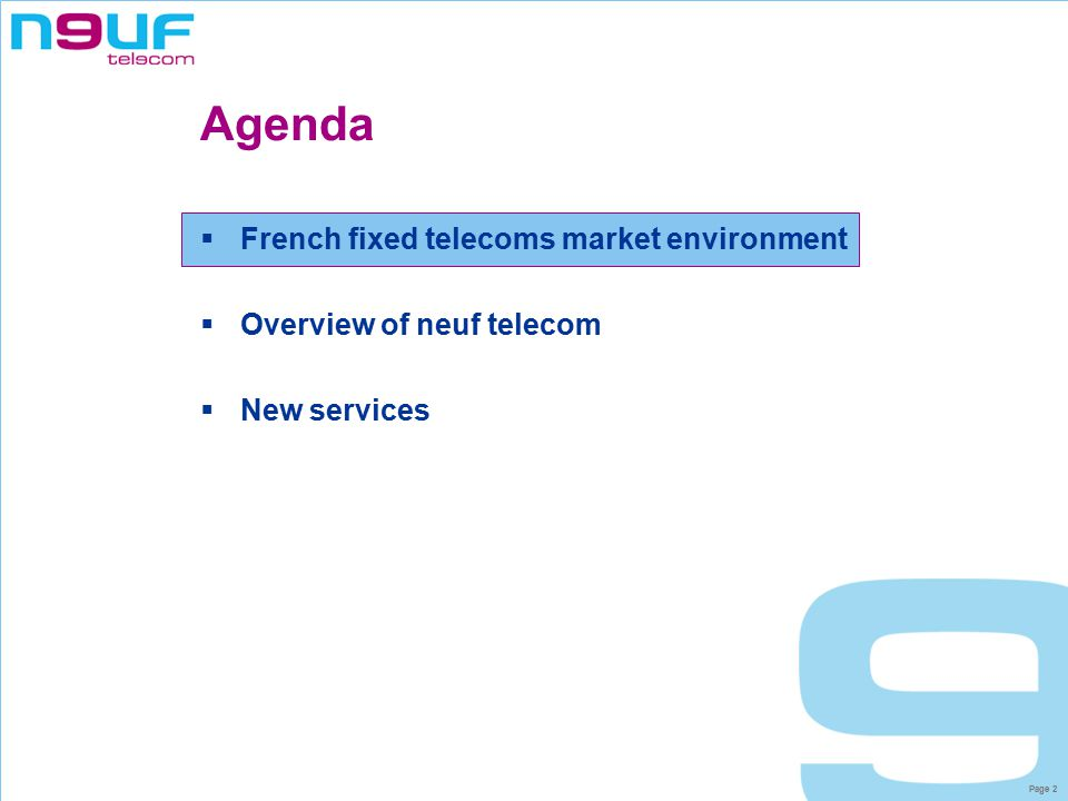 Page 2 Agenda  French fixed telecoms market environment  Overview of neuf telecom  New services