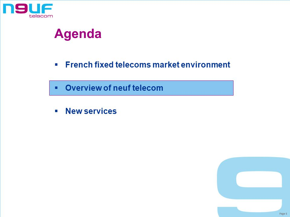 Page 6 Agenda  French fixed telecoms market environment  Overview of neuf telecom  New services