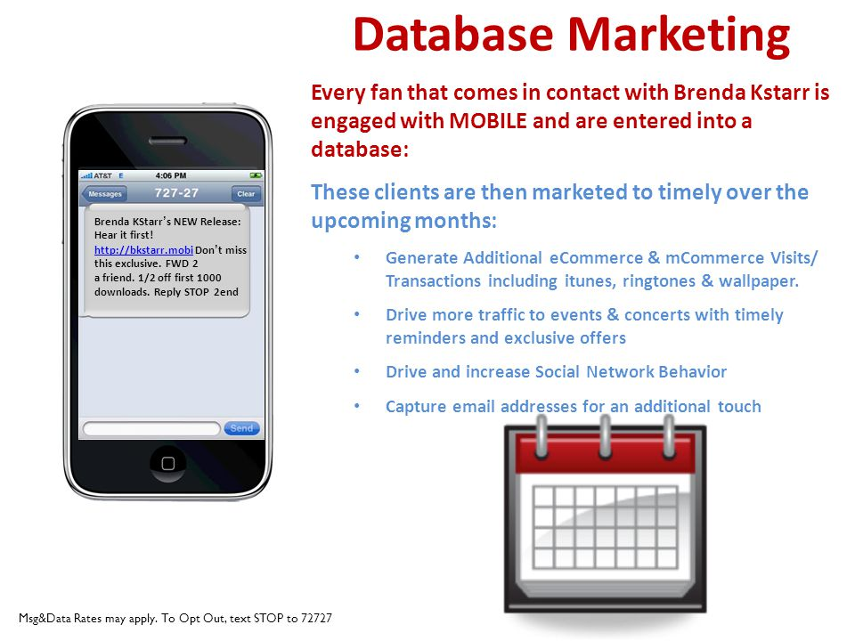 Database Marketing Every fan that comes in contact with Brenda Kstarr is engaged with MOBILE and are entered into a database: These clients are then m