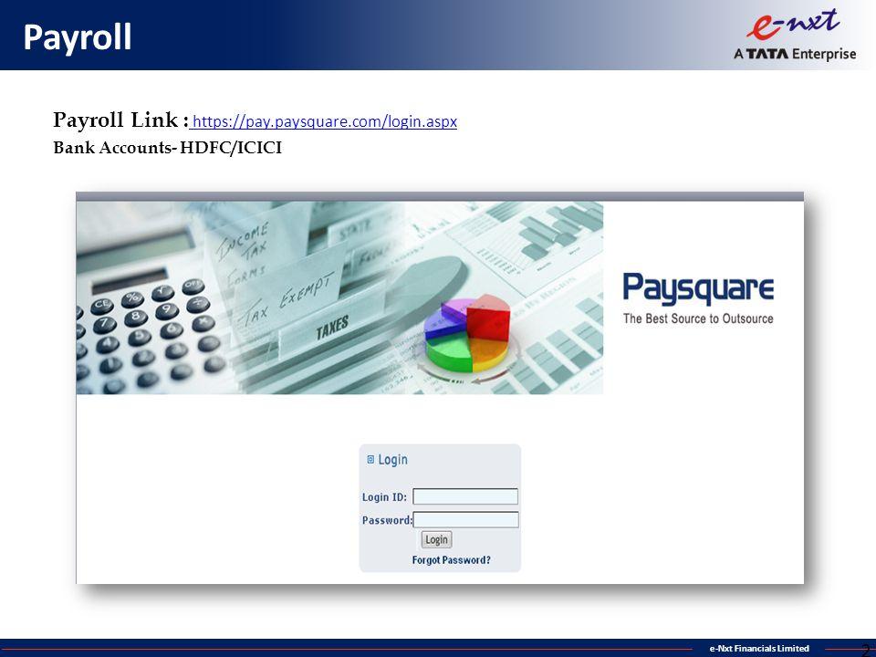 e-Nxt Financials Limited Payroll Payroll Link : https://pay.paysquare.com/login.aspx https://pay.paysquare.com/login.aspx Bank Accounts- HDFC/ICICI 26