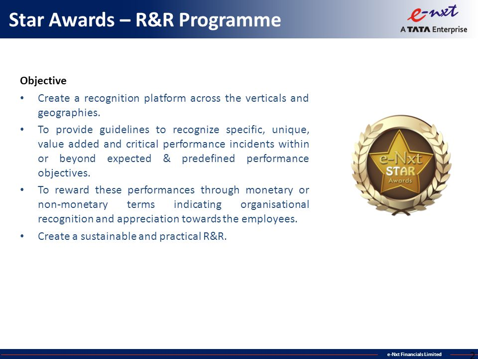 e-Nxt Financials Limited Star Awards – R&R Programme Objective Create a recognition platform across the verticals and geographies. To provide guidelin