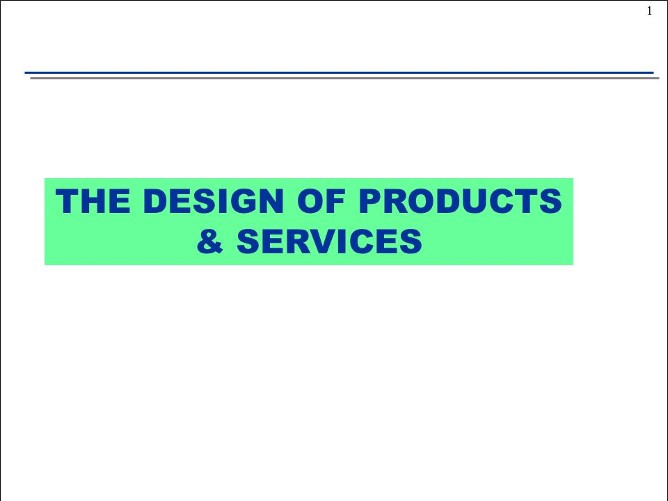 1 THE DESIGN OF PRODUCTS & SERVICES