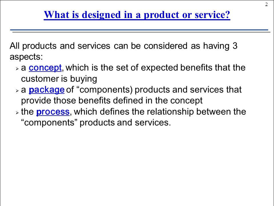 23 Prototyping & final design The agreed design is then subjected to: PRODUCT DESIGN: STAGES Evolution & Improvement Preliminary design Screening Concept generation It turns the improved design into a prototype, so that it can be tested.