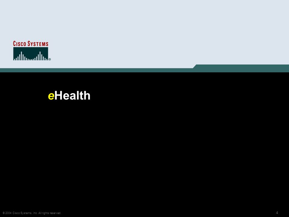 4 © 2004 Cisco Systems, Inc. All rights reserved. eHealth