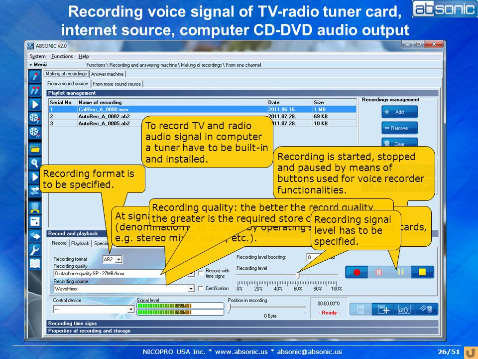 Recording voice signal of TV-radio tuner card, internet source, computer CD-DVD audio output Recording format is to be specified.