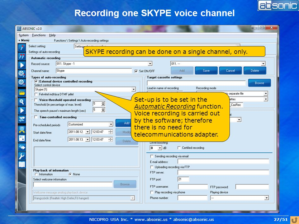 Recording one SKYPE voice channel SKYPE recording can be done on a single channel, only.