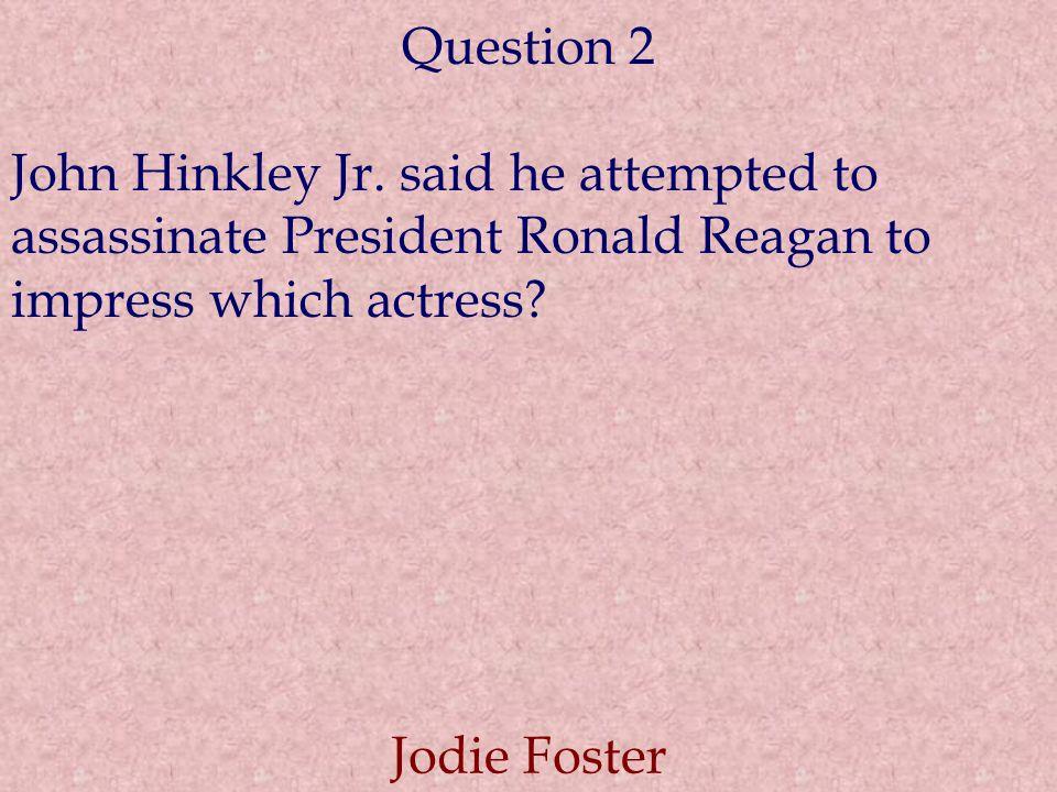 Question 2 John Hinkley Jr.