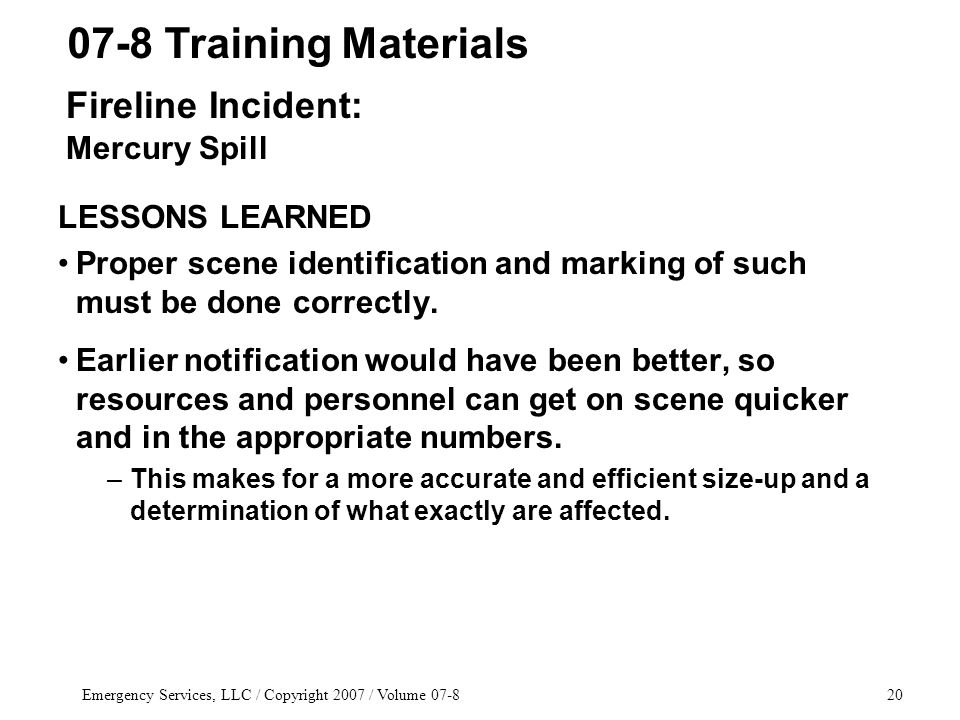 Emergency Services, LLC / Copyright 2007 / Volume 07-820 LESSONS LEARNED Proper scene identification and marking of such must be done correctly. Earli