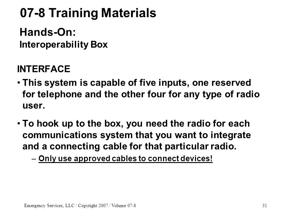 Emergency Services, LLC / Copyright 2007 / Volume 07-831 INTERFACE This system is capable of five inputs, one reserved for telephone and the other fou