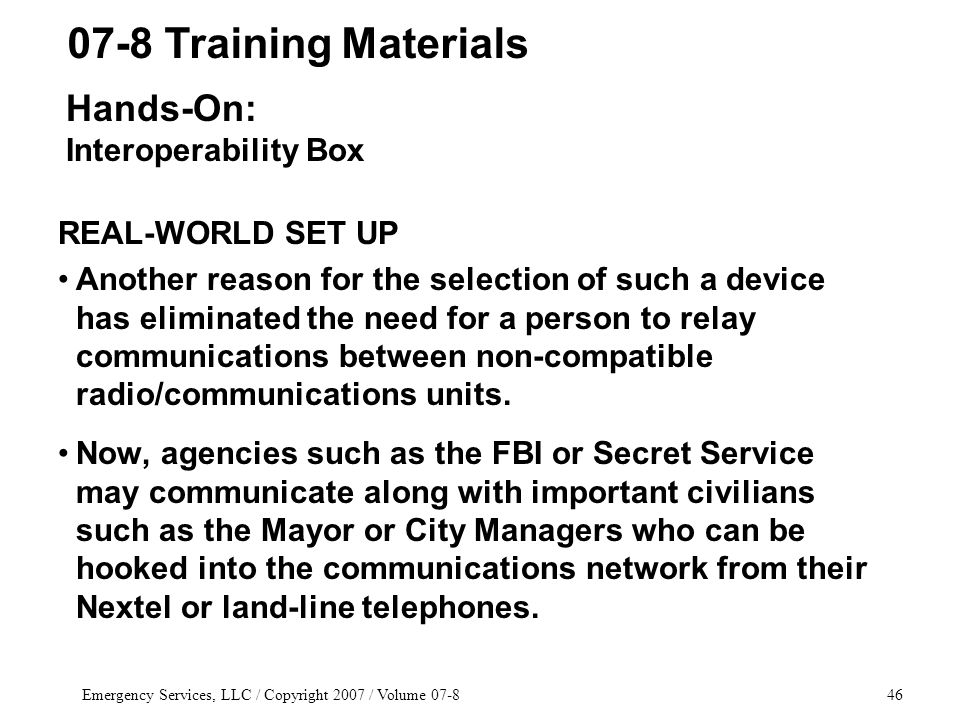 Emergency Services, LLC / Copyright 2007 / Volume 07-846 REAL-WORLD SET UP Another reason for the selection of such a device has eliminated the need f