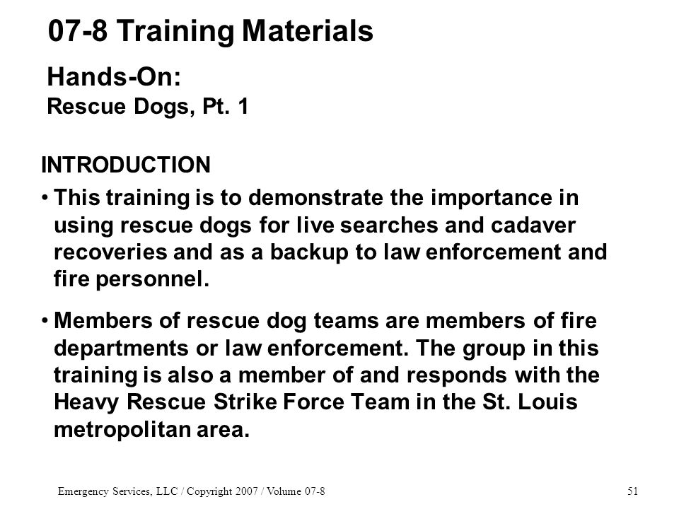 Emergency Services, LLC / Copyright 2007 / Volume 07-851 INTRODUCTION This training is to demonstrate the importance in using rescue dogs for live sea